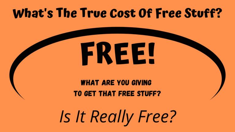 The True Cost Of Freebies Or Free Stuff
